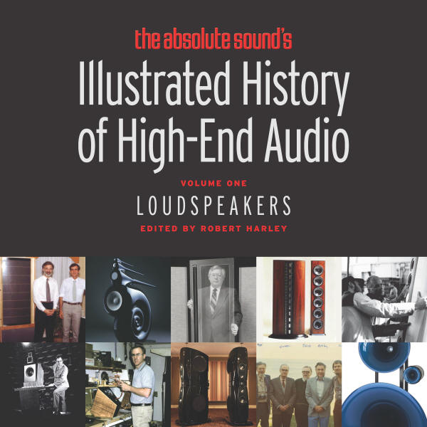 Illustrated History of High-End Audio - Volume 1: Loudspeakers